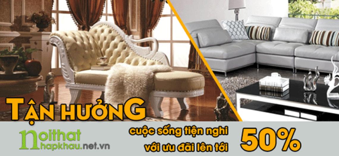 Khuyến mãi 50% khi mua bàn ăn, giường ngủ, sofa tại Noithatnhapkhau.net.vn